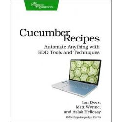 Cucumber Recipes, Automate Anything with BDD Tools and Techniques by Ian Dees, 9781937785017.