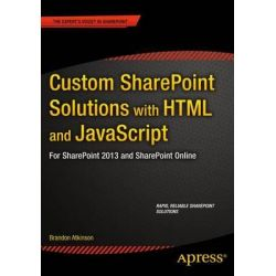 Custom SharePoint Solutions with HTML and JavaScript, For SharePoint 2013 and SharePoint Online by Brandon Atkinson, 9781484205457.