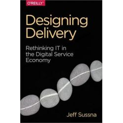 Designing Delivery by Jeff Sussna, 9781491949887.