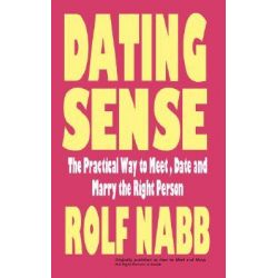 Dating Sense, The Practical Way to Meet, Date and Marry the Right Person by Rolf Nabb, 9781932420678.