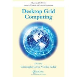 Desktop Grid Computing, Chapman & Hall/CRC Numerical Analysis and Scientific Computing by Christophe Cerin, 9781439862148.