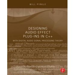 Designing Audio Effect Plug-Ins in C++, With Digital Audio Signal Processing Theory by Will Pirkle, 9780240825151.