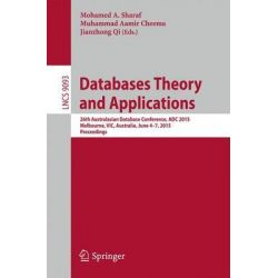 Databases Theory and Applications, 26th Australasian Database Conference, ADC 2015, Melbourne, VIC, Australia, June 4-7, 2015. Proceedings by Mohamed A. Sharaf, 9783319195476.