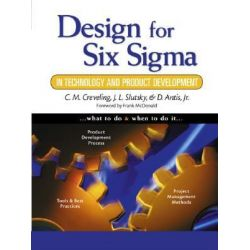 Design for Six Sigma in Technology and Product Development, Prentice Hall Six SIGMA for Innovation and Growth by Clyde M. Creveling, 9780130092236.