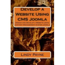 Develop a Website Using CMS Joomla, Design and Develop a Website Using Content Management System Joomla by MS Lindy Payne, 9781495388385.