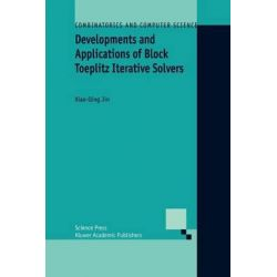 Developments and Applications of Block Toeplitz Iterative Solvers, Combinatorics and Computer Science by Xiao-Qing Jin, 9789048161065.