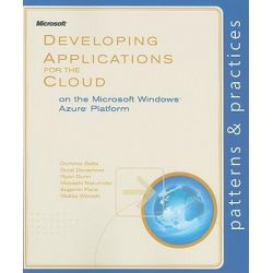 Developing Applications for the Cloud on the Microsoft Windows Azure Platform, Patterns & Practices by Eugenio Pace, 9780735656062.