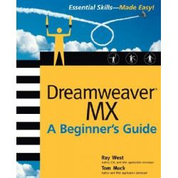 Dreamweaver MX, A Beginner's Guide by Ray West, 9780072223668.