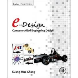 E-Design, Computer-Aided Engineering Design by Kuang-Hua Chang, 9780128095690.