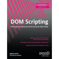 DOM Scripting 2010, Web Design with JavaScript and the Document Object Model by Jeremy Keith, 9781430233893.