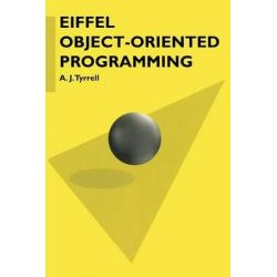 Eiffel Object-orientated Programming, Computer Science S. by A.J. Tyrrell, 9780333645543.