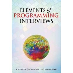 Elements of Programming Interviews, The Insiders' Guide by Adnan Aziz, 9781479274833.
