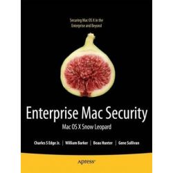 Enterprise Mac Security, Mac OS X Snow Leopard 2010 by Charles Edge, 9781430227304.