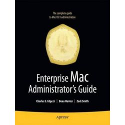 Enterprise Mac Administrator's Guide, Books for Professionals by Professionals by Charles Edge, 9781430224433.