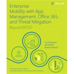 Enterprise Mobility with App Management, Office 365, and Threat Mitigation by Yuri Diogenes, 9781509301331.