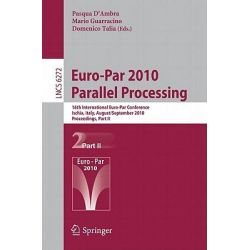 Euro-Par - Parallel Processing: Part I, 16th International Euro-Par Conference, Ischia, Italy, August 31 - September 3, 2010, Proceedings by Pasqua D'Ambra, 9783642152900.