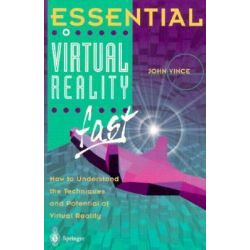 Essential Virtual Reality Fast : How to Understand the Techniques and Potential of Virtual Reality, Essential by John Vince, 9781852330125.