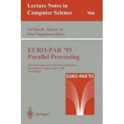 Euro-Par '95: Parallel Processing: First International EURO-PAR Conference, Stockholm, Sweden, August 29-31, 1995. Proce