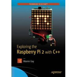 Exploring the Raspberry Pi 2 with C++ 2015 by Warren Gay, 9781484217382.