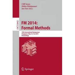 FM 2014: Formal Methods, 19th International Symposium, Singapore, May 12-16, 2014. Proceedings by Cliff Jones, 9783319064093.