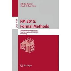 FM 2015: Formal Methods, 20th International Symposium, Oslo, Norway, June 24-26, 2015, Proceedings by Nikolaj Bjorner, 9783319192482.