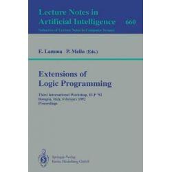 Extensions of Logic Programming, Third International Workshop, Elp '92, Bologna, Italy, February 26-28, 1992. Proceedings by Evelina Lamma, 9783540564546.