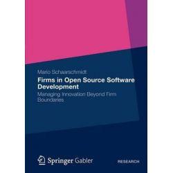Firms in Open Source Software Development, Managing Innovation Beyond Firm Boundaries by Mario Schaarschmidt, 9783834941428.