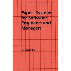 Expert Systems for Software Engineers and Managers, Chapman & Hall Advanced Industrial Technology Series (Closed) by S.David Hu, 9781461284055.