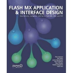 Flash MX Application and Interface Design, Data Delivery, Navigation, and Fun in Flash Mx, XML, and PHP by Connor McDonald, 9781590591581.
