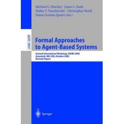 Formal Approaches to Agent-Based Systems, Second International Workshop, Faabs 2002, Greenbelt, MD, USA, October 29-31, 2002, Revised Papers by Michael G. Hinchey, 9783540406655.