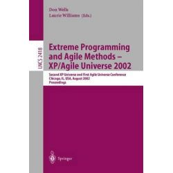 Extreme Programming and Agile Methods - Xp/Agile Universe 2002: v. 2418, Second Xp Universe and First Agile Universe Con