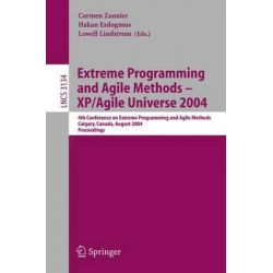 Extreme Programming and Agile Methods - XP/Agile Universe 2004 : 4th Conference on Extreme Programming and Agile Methods