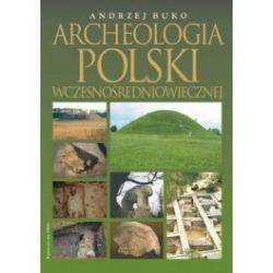 Archeologia Polski wczesnośredniowiecznej. Odkrycia, hipotezy, interpretacje