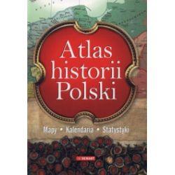Atlas historii Polski. Mapy, kalendaria, statystyki