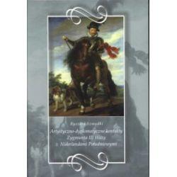 Artystyczno-dyplomatyczne kontakty Zygmunta III Wazy z Niderlandami Południowymi
