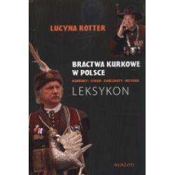 Bractwa Kurkowe w Polsce. Mundury, stroje, emblematy, insygnia. Leksykon