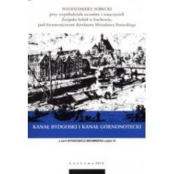 Bydgoszcz - Bromberg. Część VI. Kanał Bydgoski i kanał Górnonotecki