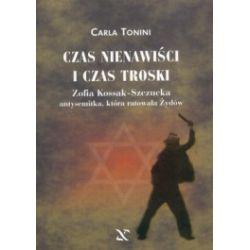 Czas nienawiści i czas troski. Zofia Kossak-Szczucka - antysemitka, która ratowała Żydów