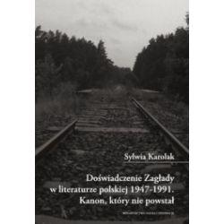 Doświadczenie Zagłady w literaturze polskiej 1947-1991. Kanon, który nie powstał