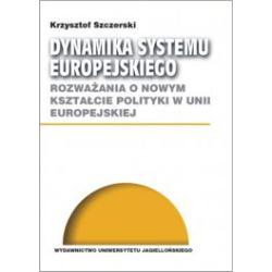 Dynamika systemu europejskiego. Rozważania o nowym kształcie polityki w Unii Europejskiej