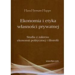 Ekonomia i etyka własności prywatnej. Studia z zakresu ekonomii politycznej i filozofii