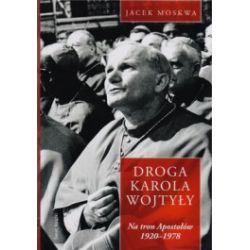 Droga Karola Wojtyły. Na tron Apostołów 1920-1978