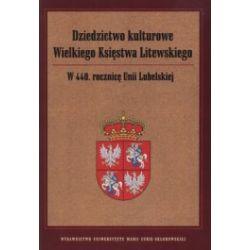 Dziedzictwo kulturowe Wielkiego Księstwa Litewskiego. W 440. rocznicę Unii Lubelskiej