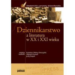 Dziennikarstwo a literatura w XX i XXI wieku. Podręcznik akademicki
