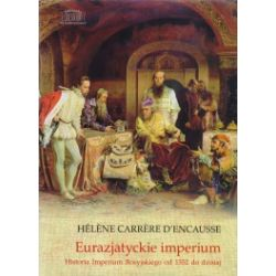 Eurazjatyckie imperium. Historia Imperium Rosyjskiego od 1552 do dzisiaj