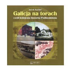 Galicja na torach czyli kolejowa historia Podbeskidzia