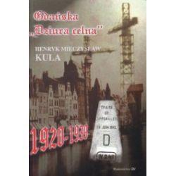 Gdańska Dziura celna. Polscy Inspektorzy Celni w Wolnym Mieście Gdańsku 1920-1939
