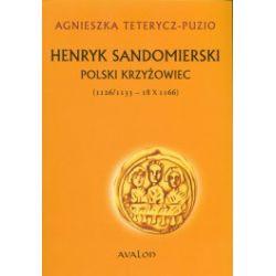 Henryk Sandomierski. Polski Krzyżowiec  (1126/1133 - 18 X 1166)