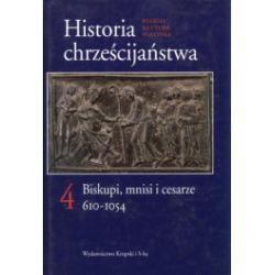 Historia chrześcijaństwa. Tom 4. Biskupi, mnisi, cesarze 610-1054