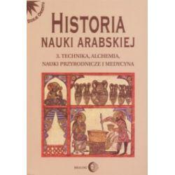 Historia nauki arabskiej - tom 3. Technika, alchemia, nauki przyrodnicze i medycyna